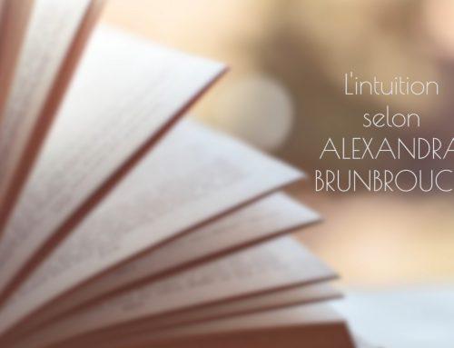 L'intuition selon l'écrivaine, Alexandra Brunbrouck